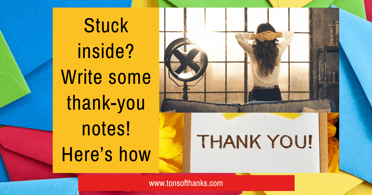 Stuck inside? Write some thank-you notes! Here's how